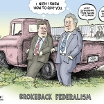 "Editorial Cartoon by Graeme MacKay, The Hamilton Spectator – Friday March 10, 2006 Dawn of a new era? Quebec and Ottawa are close to an agreement that will allow the province to have a voice at UNESCO, Prime Minister Stephen Harper said yesterday in emphasizing his government's ""open federalism"" policy toward Quebec. For the first time in 22 years, a Canadian prime minister met with a Quebec premier at the National Assembly in what Premier Jean Charest dubbed the beginning of a new era of federal-provincial co-operation. It was the third face-to-face meeting between the two leaders since Mr. Harper's government was sworn in. An agreement on the United Nations Educational, Scientific and Cultural Organization carries great symbolic meaning for the Quebec government in its bid to prove that Mr. Harper's proposals for renewing federalism can work in the province's favour. ""Mr. Charest and I have agreed to task our respective ministers to move forward on ensuring that Quebec's voice be heard at UNESCO,"" Mr. Harper said at the conclusion of a two-hour meeting. ""There are a couple of proposals on the table. And as I say, we are flexible and very optimistic we are going to reach a solution sooner rather than later."" (Source: Globe & Mail) http://www.theglobeandmail.com/news/national/dawn-of-a-new-era/article18158001/ Canada, Quebec, Stephen Harper, Jean Charest, Brokeback Mountain, federalism, Dalton McGuinty, Ralph Klein"